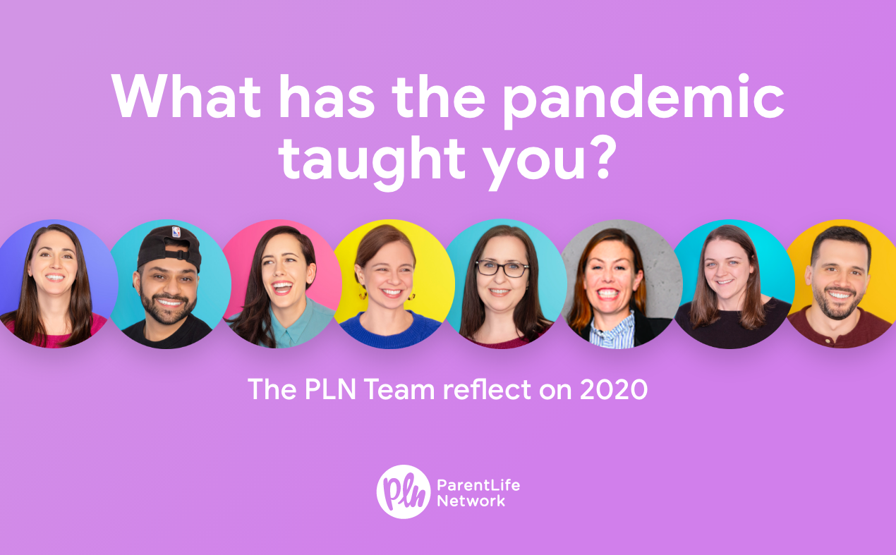 What has the Pandemic Taught You? The Parent Life Network Team Reflect on 2020